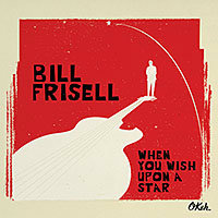 FRISELL, Bill: When You Wish Upon Star