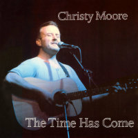 MOORE, Christy: The Time Has Come