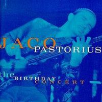 PASTORIUS, Jaco: The Birthday Concert
