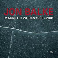BALKE, Jon: Magnetic Works 1993-2001